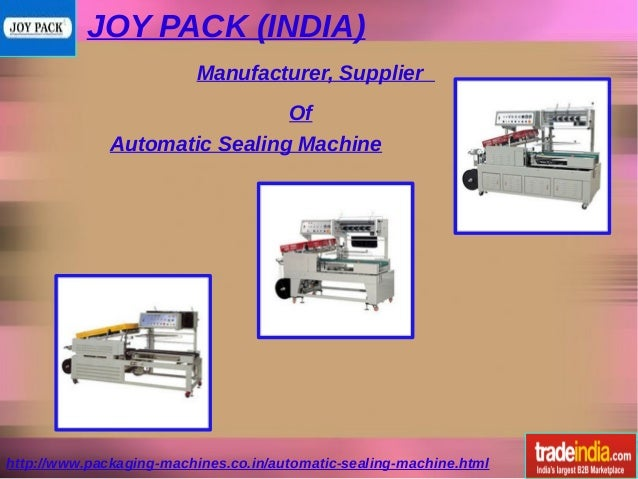 JOY PACK (INDIA) http://www.packaging-machines.co.in/automatic-sealing-machine.html Manufacturer, Supplier Of Automatic Se...