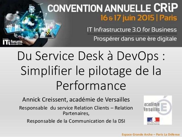 Espace Grande Arche – Paris La Défense Du Service Desk à DevOps : Simplifier le pilotage de la Performance Annick Creissen...