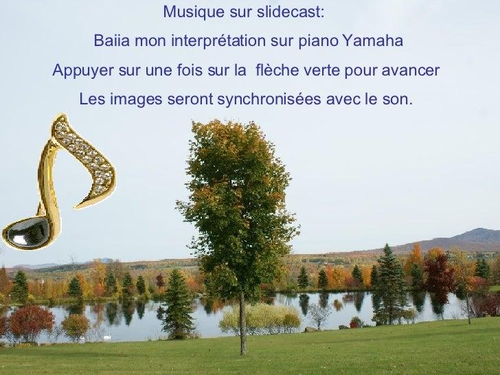 Musique sur slidecast:  Baiia mon interprétation sur piano Yamaha Appuyer sur une fois sur la  flèche verte pour avancer L...