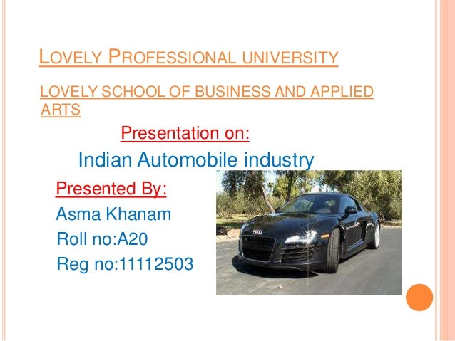 LOVELY PROFESSIONAL UNIVERSITYLOVELY SCHOOL OF BUSINESS AND APPLIEDARTSPresentation on:Indian Automobile industryPresented...