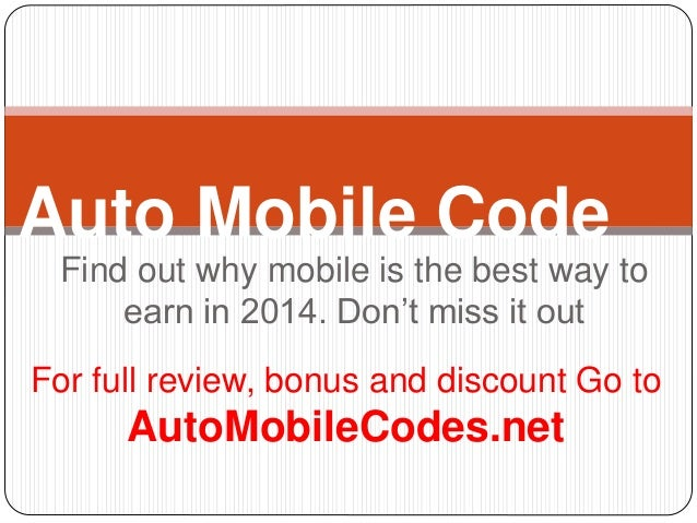 Auto Mobile Code  Find out why mobile is the best way to  earn in 2014. Don't miss it out  For full review, bonus and disc...