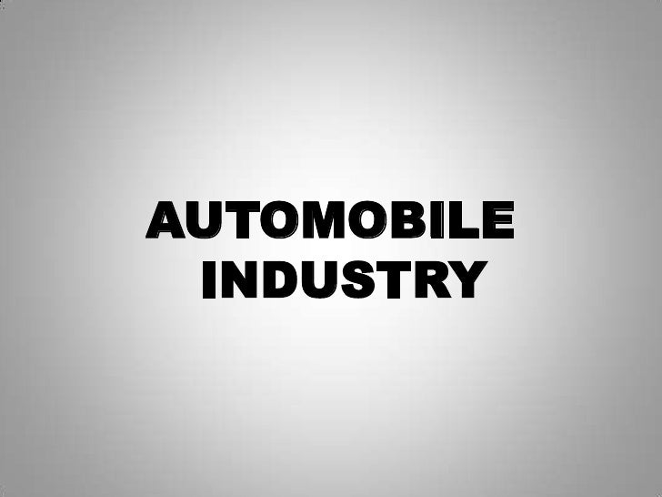 AUTOMOBILE INDUSTRY<br />