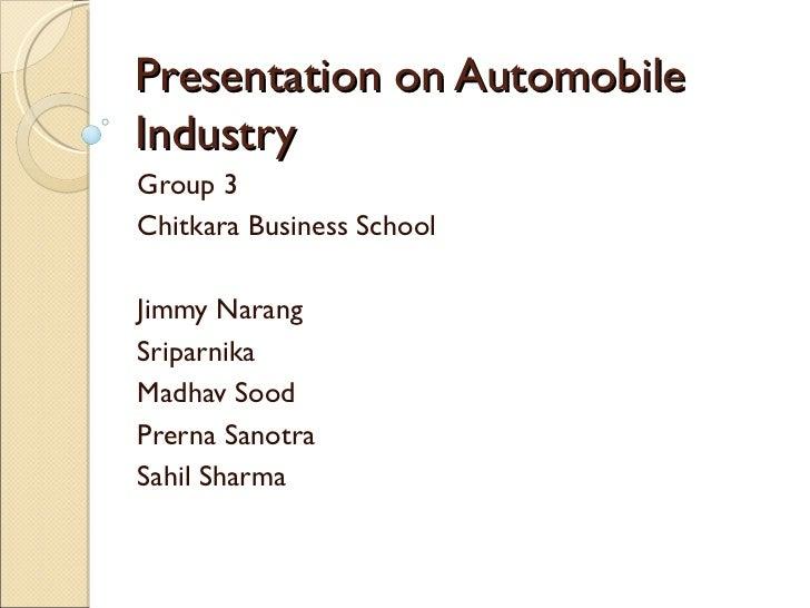 Presentation on Automobile Industry Group 3 Chitkara Business School Jimmy Narang Sriparnika Madhav Sood Prerna Sanotra Sa...