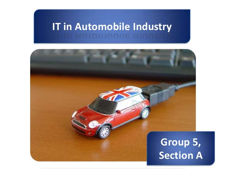 IT in Automobile Industry                      Group 5,                      Section A