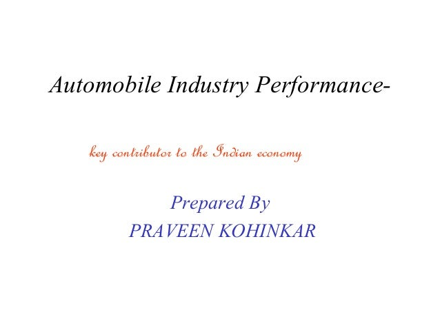 Automobile Industry Performance-   key contributor to the Indian economy             Prepared By          PRAVEEN KOHINKAR