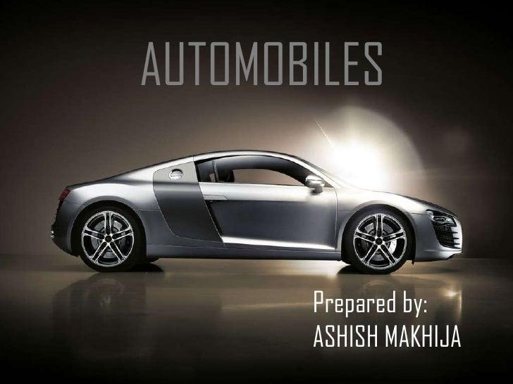 AUTOMOBILES Prepared by: ASHISH MAKHIJA