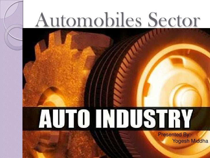 Automobiles Sector             Presented By:-                  Yogesh Middha