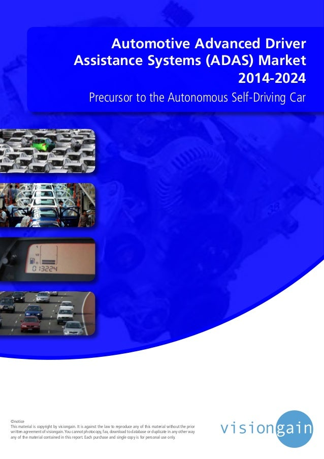 Automotive Advanced Driver Assistance Systems (ADAS) Market 2014-2024 Precursor to the Autonomous Self-Driving Car ©notice...
