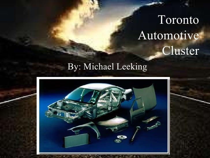 Toronto Automotive Cluster By: Michael Leeking