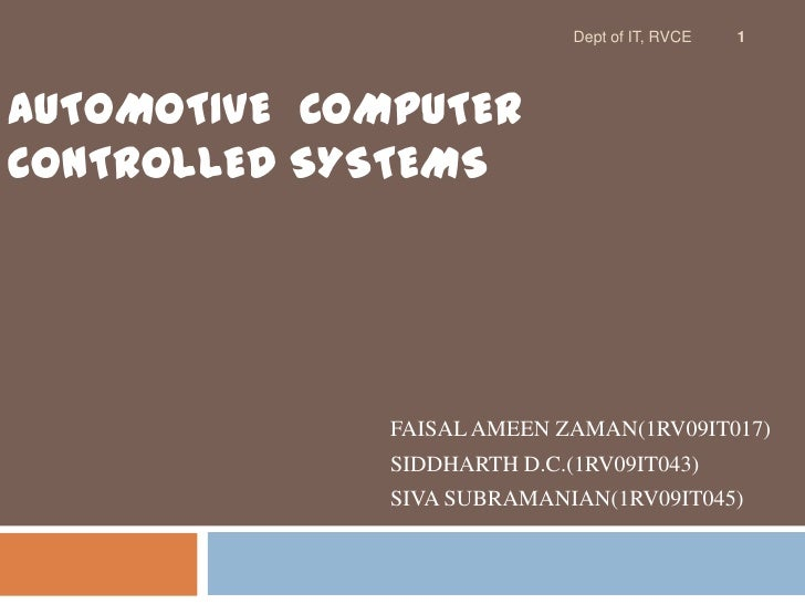 Dept of IT, RVCE   1AUTOMOTIVE COMPUTERCONTROLLED SYSTEMS              FAISAL AMEEN ZAMAN(1RV09IT017)              SIDDHAR...