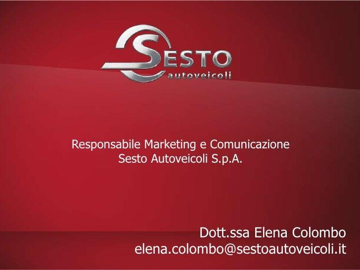 Responsabile Marketing e Comunicazione       Sesto Autoveicoli S.p.A.                    Dott.ssa Elena Colombo          e...