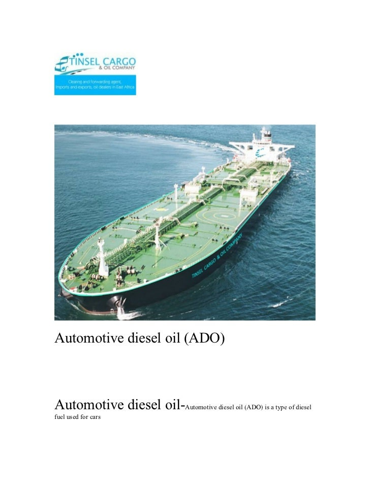 Automotive diesel oil (ADO)Automotive diesel oil-Automotive diesel oil (ADO) is a type of dieselfuel used for cars