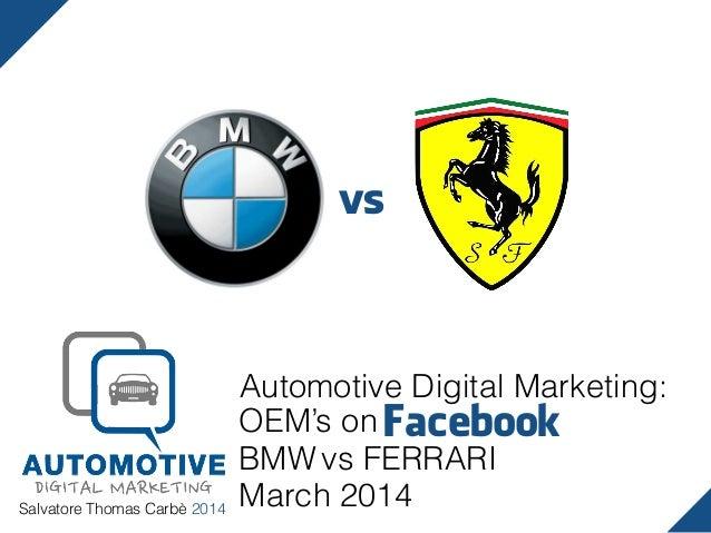 Salvatore Thomas Carbè 2014 Automotive Digital Marketing: Facebook BMW vs FERRARI March 2014 OEM's on vs