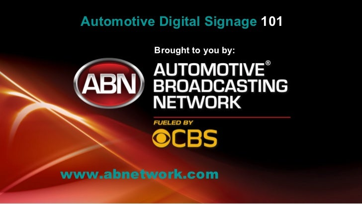 Automotive Digital Signage  101 Automotive Digital Signage 101 Brought to you by: <ul><ul><ul><ul><li>www.abnetwork.com </...