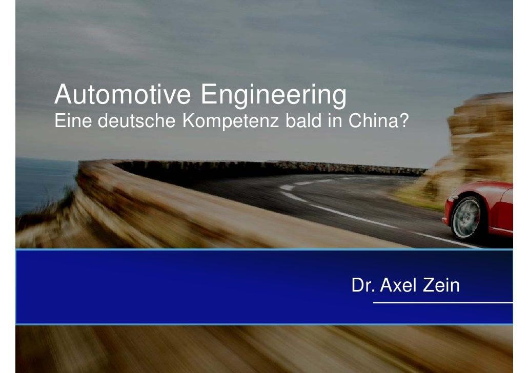 Automotive Engineering Eine deutsche Kompetenz bald in China?                                    Dr. Axel Zein