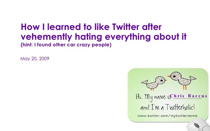 How I learned to like Twitter after vehemently hating everything about it  (hint: I found other car crazy people) May 20, ...