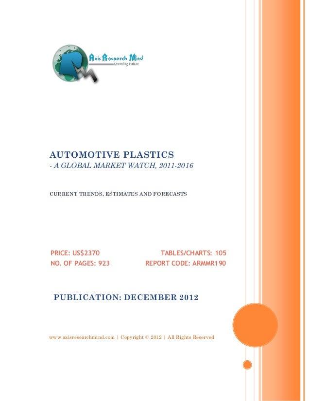 AUTOMOTIVE PLASTICS- A GLOBAL MARKET WATCH, 2011-2016CURRENT TRENDS, ESTIMATES AND FORECASTSPRICE: US$2370                ...