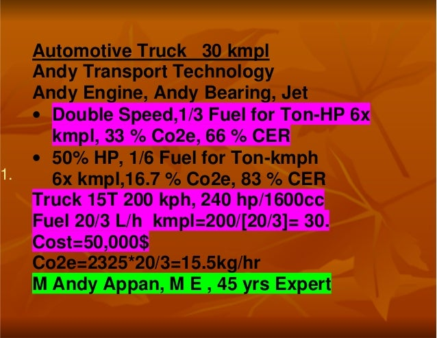 1.Automotive Truck 30 kmplAndy Transport TechnologyAndy Engine, Andy Bearing, Jet• Double Speed,1/3 Fuel for Ton-HP 6xkmpl...