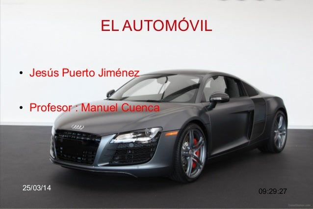 03/25/14 1 EL AUTOMÓVIL 09:29:27 ● Jesús Puerto Jiménez ● Profesor : Manuel Cuenca 25/03/14
