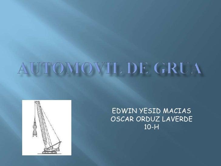 AUTOMOVIL DE GRUA<br />EDWIN YESID MACIAS<br />OSCAR ORDUZ LAVERDE<br />10-H<br />
