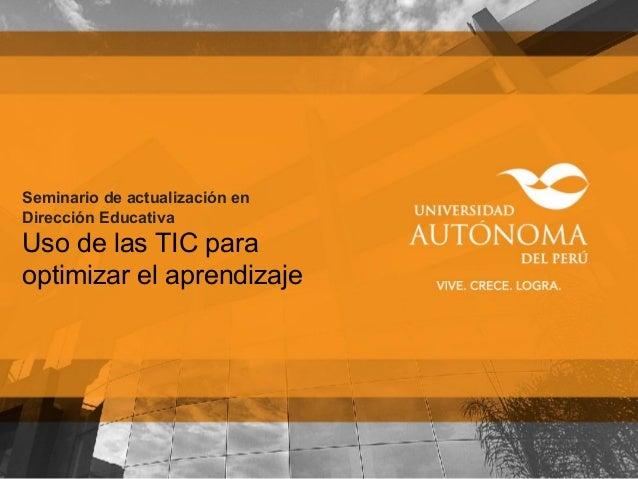 Seminario de actualización en Dirección Educativa Uso de las TIC para optimizar el aprendizaje