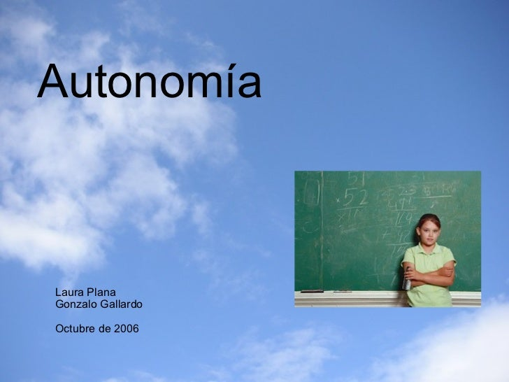 Autonomía Laura Plana Gonzalo Gallardo Octubre de 2006