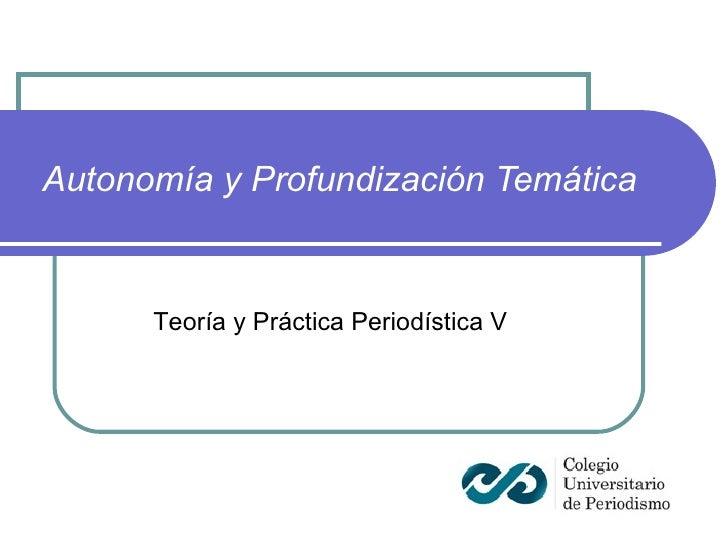 Autonomía y Profundización Temática Teoría y Práctica Periodística V