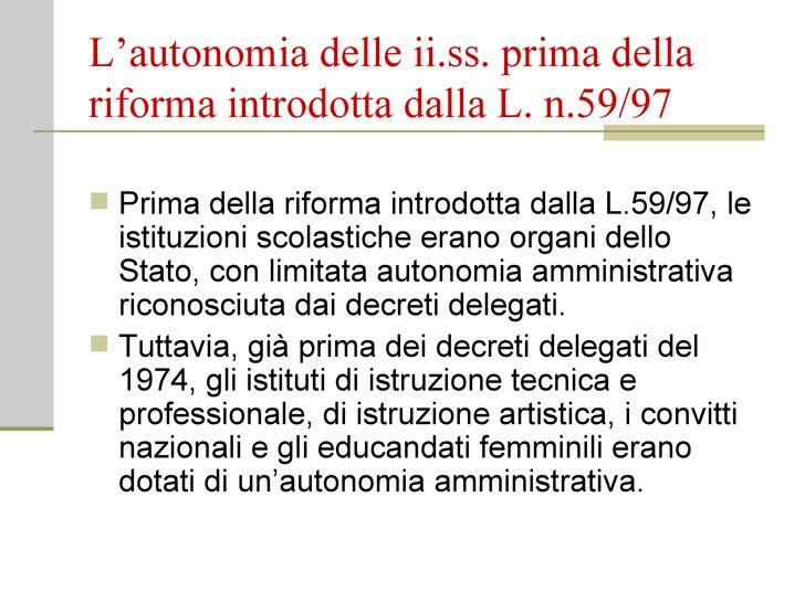 L'autonomia delle ii.ss. prima della riforma introdotta dalla L. n.59/97 <ul><li>Prima della riforma introdotta dalla L.59...