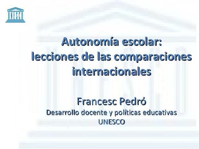 Autonomía escolar:Autonomía escolar: lecciones de las comparacioneslecciones de las comparaciones internacionalesinternaci...
