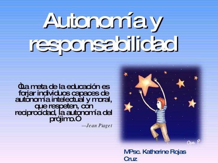 """Autonom y              ía     responsabilidad  """" m de la educación es   La eta  forjar individuos capaces de autonom intel..."""