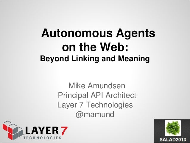 Autonomous Agents on the Web: Beyond Linking and Meaning Mike Amundsen Keynote SALAD2013