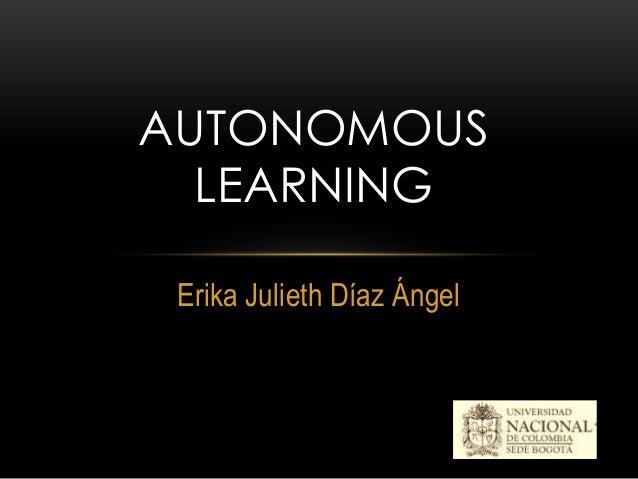 AUTONOMOUS  LEARNING Erika Julieth Díaz Ángel