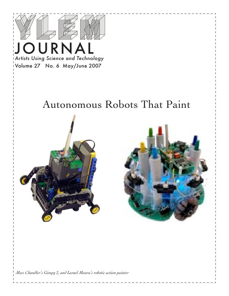 JOURN ALArtists Using Science and TechnologyVolume 27 No. 6 May/June 2007               Autonomous Robots That PaintMax Ch...