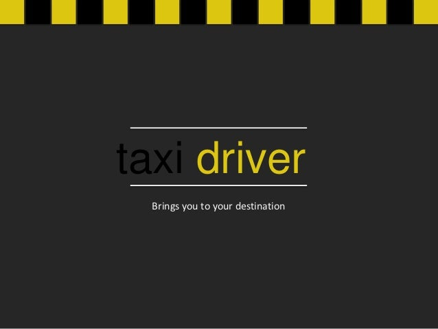 taxi driver  Brings you to your destination