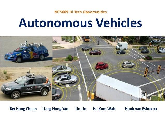 MT5009 Hi-Tech Opportunities  Autonomous Vehicles  Tay Hong Chuan  Liang Hong Yao  Lin Lin  Ho Kum Wah  Huub van Esbroeck