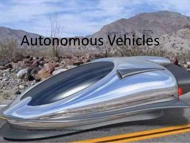 Autonomous Vehicles http://www.automotto.org/entry/driverless-cars-to-be-a-reality/