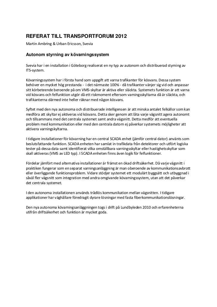 REFERAT TILL TRANSPORTFORUM 2012Martin Ambring & Urban Ericsson, SveviaAutonom styrning av kövarningssystemSvevia har i en...