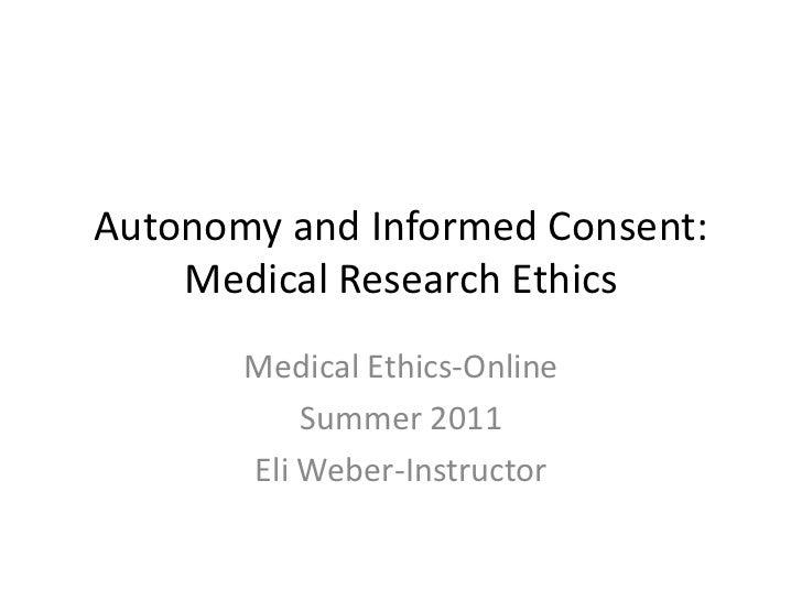 Autonomy and Informed Consent:  Medical Research Ethics<br />Medical Ethics-Online<br />Summer 2011<br />Eli Weber-Instruc...