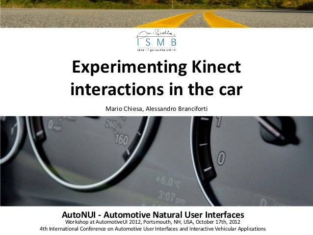 Experimenting Kinect             interactions in the car                            Mario Chiesa, Alessandro Branciforti  ...