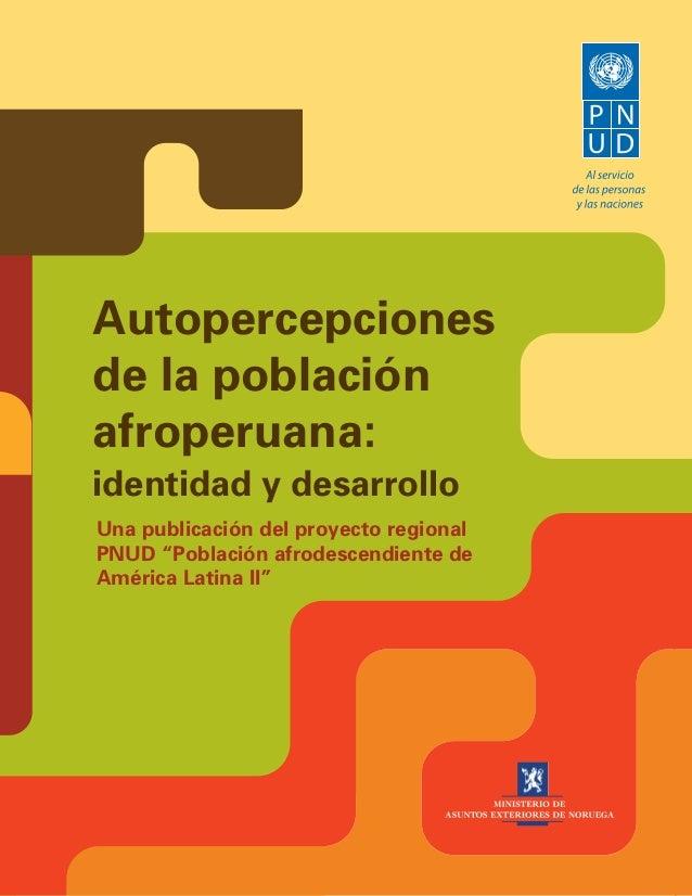 """Autopercepciones de la población afroperuana: identidad y desarrollo Una publicación del proyecto regional PNUD """"Población..."""