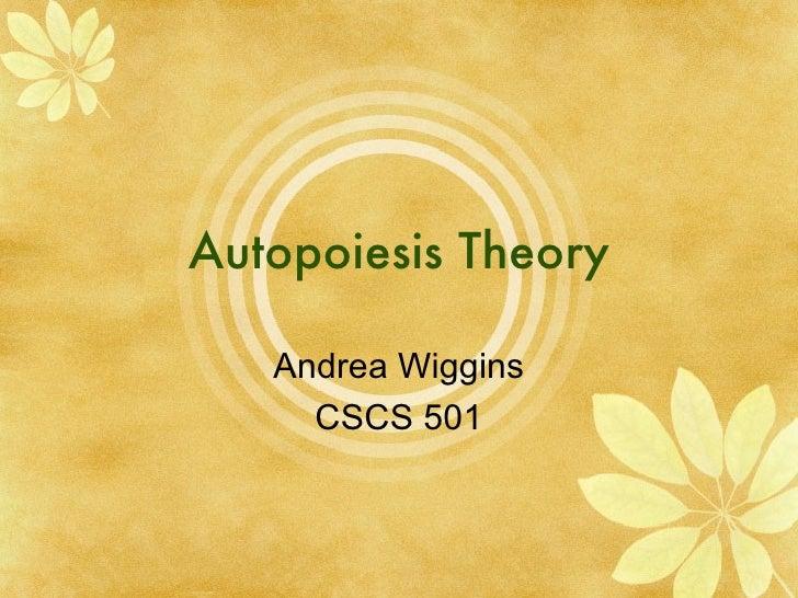 Autopoiesis Theory Andrea Wiggins CSCS 501