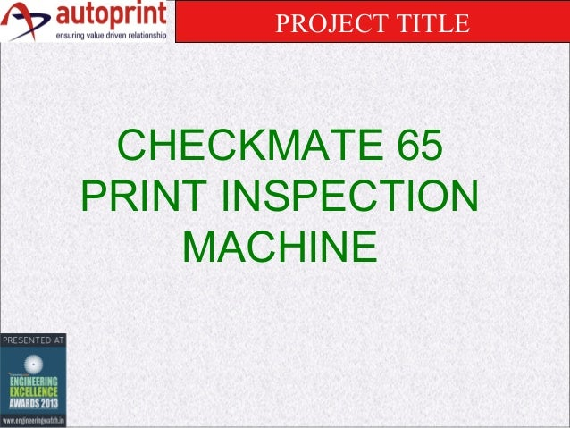 PROJECT TITLE  CHECKMATE 65 PRINT INSPECTION MACHINE