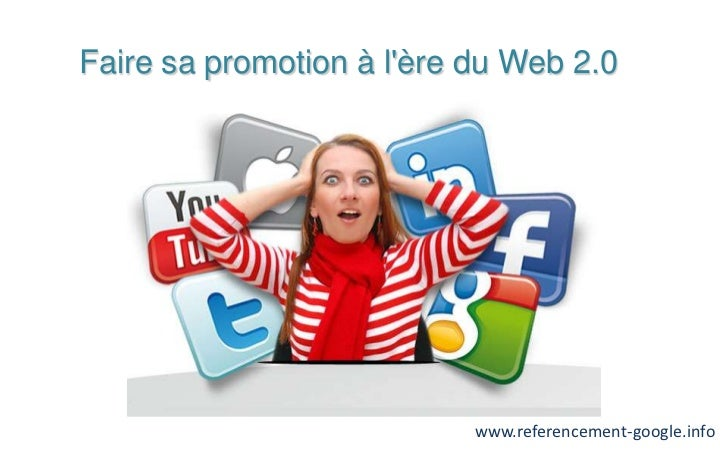 Faire sa promotion à lère du Web 2.0                           www.referencement-google.info