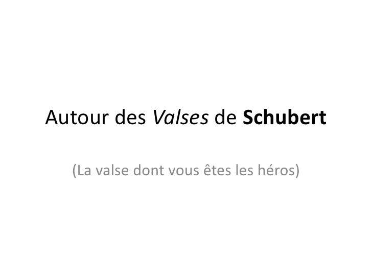 Autour des Valses de Schubert<br />(La valse dont vous êtes les héros)<br />