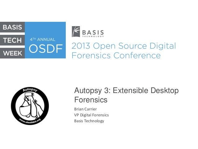 Autopsy 3: Extensible Desktop Forensics Brian Carrier VP Digital Forensics Basis Technology