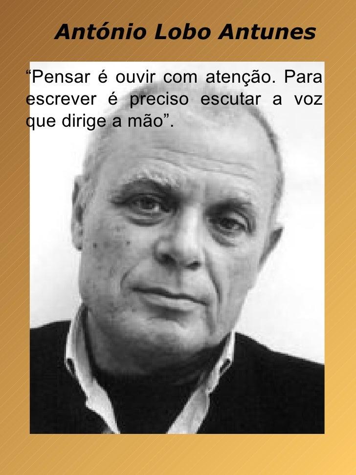 """António Lobo Antunes """" Pensar é ouvir com atenção. Para escrever é preciso escutar a voz que dirige a mão""""."""