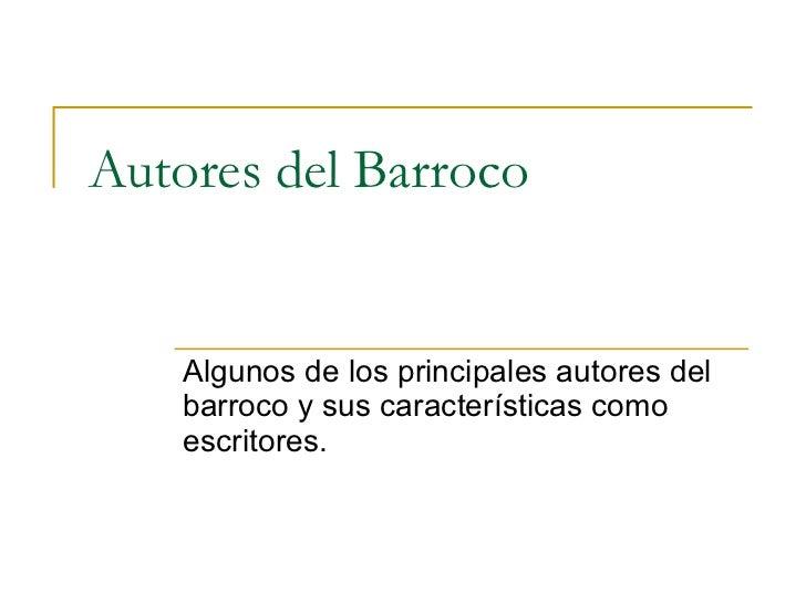 Autores del Barroco Algunos de los principales autores del barroco y sus características como escritores.