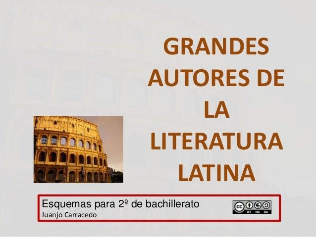 GRANDES AUTORES DE LA LITERATURA LATINA Esquemas para 2º de bachillerato Juanjo Carracedo