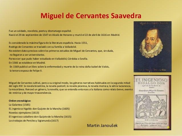 Miguel de Cervantes Saavedra Fue un soldado, novelista, poeta y dramaturgo español. Nació el 29 de septiembre de 1547 en A...