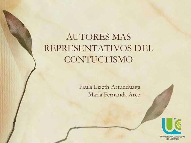 AUTORES MAS REPRESENTATIVOS DEL CONTUCTISMO Paula Lizeth Artunduaga Maria Fernanda Arce